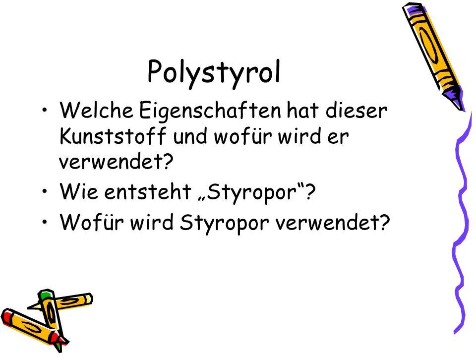 """Polystyrol Welche Eigenschaften hat dieser Kunststoff und wofür wird er verwendet Wie entsteht """"Styropor"""