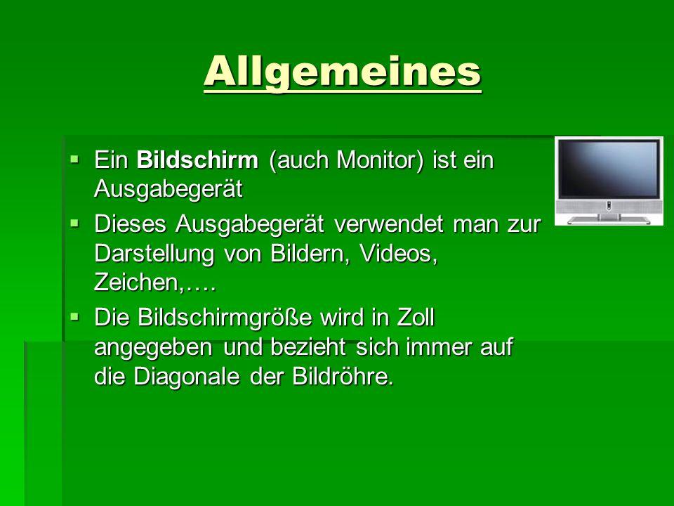 Allgemeines Ein Bildschirm (auch Monitor) ist ein Ausgabegerät