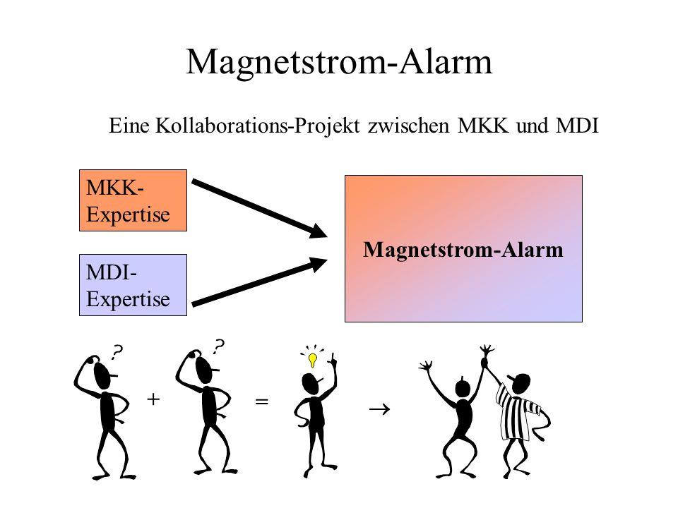 Magnetstrom-Alarm Eine Kollaborations-Projekt zwischen MKK und MDI