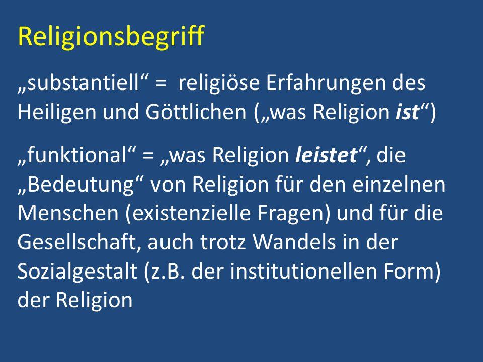 """Religionsbegriff """"substantiell = religiöse Erfahrungen des Heiligen und Göttlichen (""""was Religion ist )"""