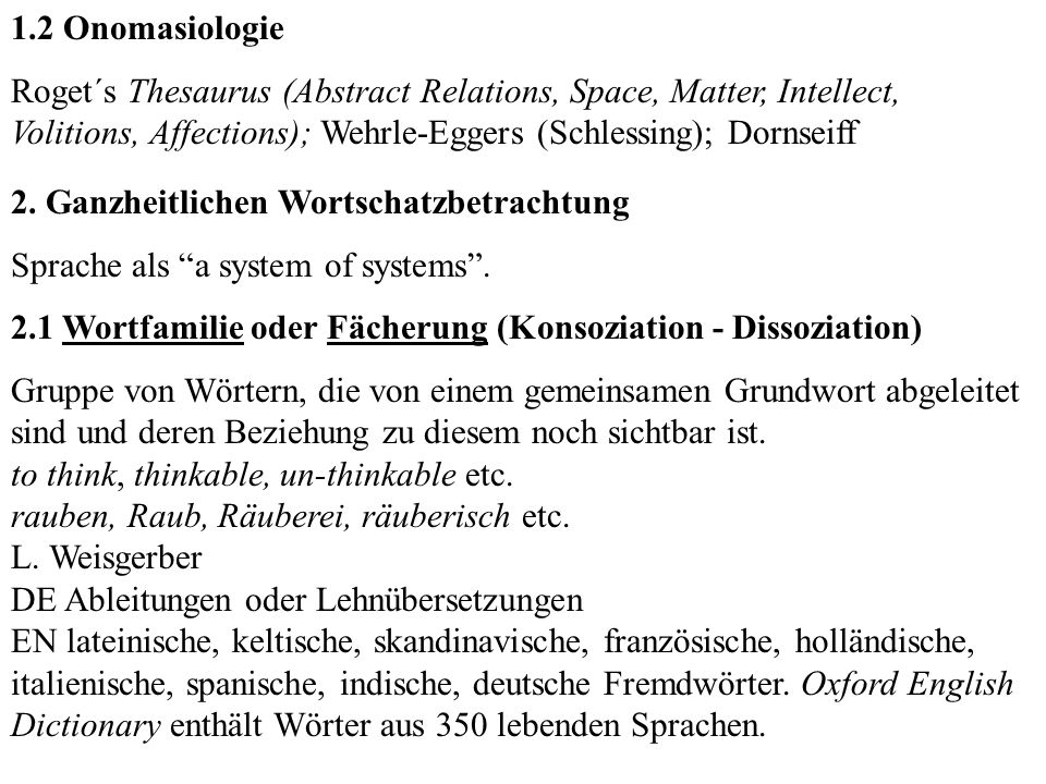 1.2 Onomasiologie Roget´s Thesaurus (Abstract Relations, Space, Matter, Intellect, Volitions, Affections); Wehrle-Eggers (Schlessing); Dornseiff.