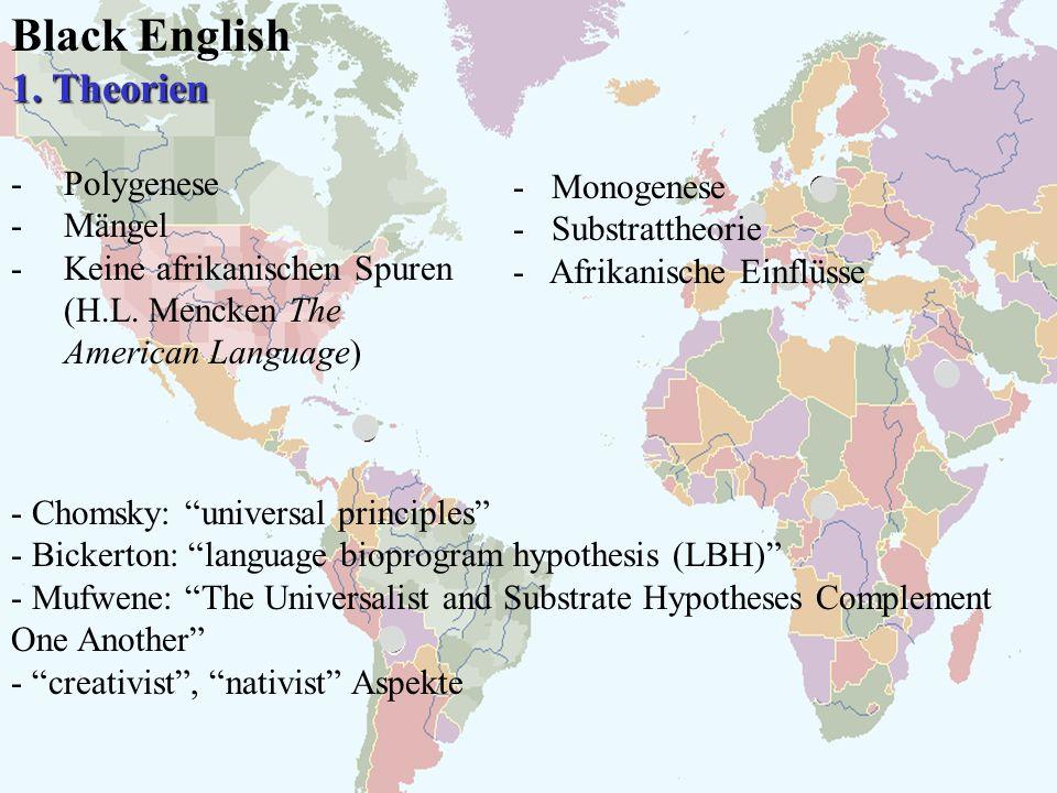 Black English 1. Theorien Polygenese Mängel Keine afrikanischen Spuren