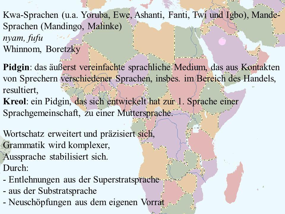Kwa-Sprachen (u.a. Yoruba, Ewe, Ashanti, Fanti, Twi und Igbo), Mande-Sprachen (Mandingo, Malinke)
