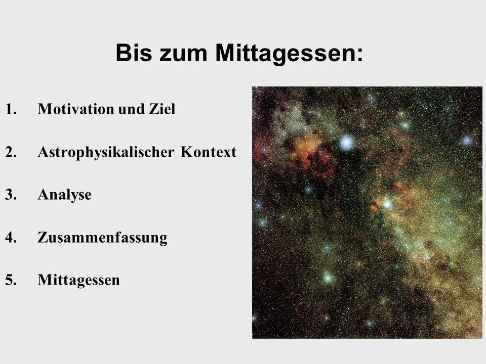 Bis zum Mittagessen: Motivation und Ziel Astrophysikalischer Kontext