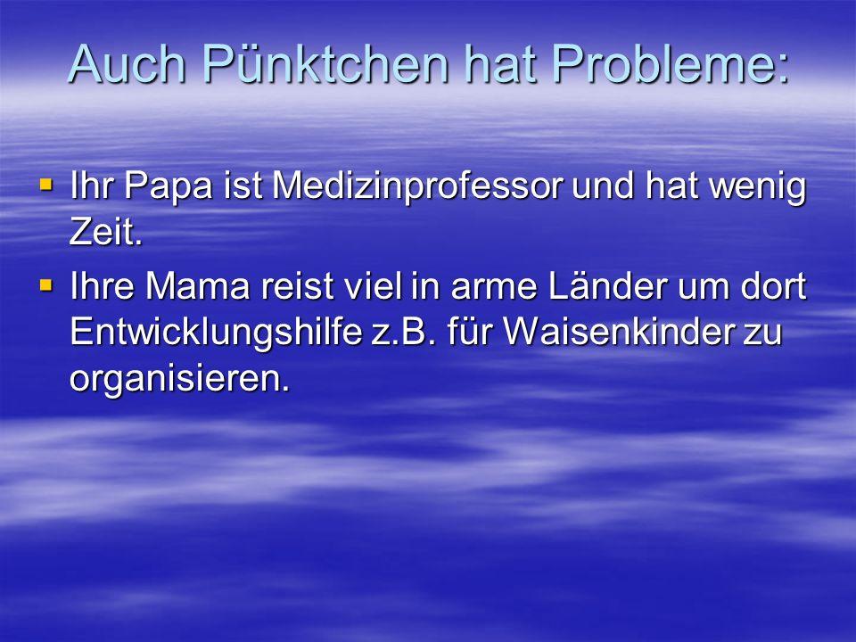 Auch Pünktchen hat Probleme: