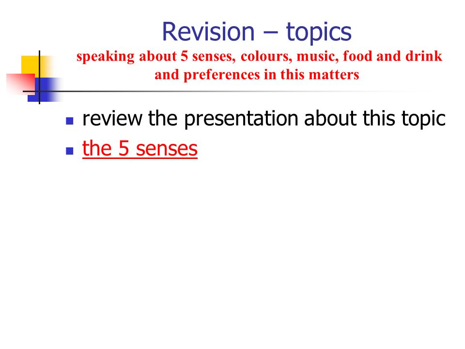 Revision – topics speaking about 5 senses, colours, music, food and drink and preferences in this matters