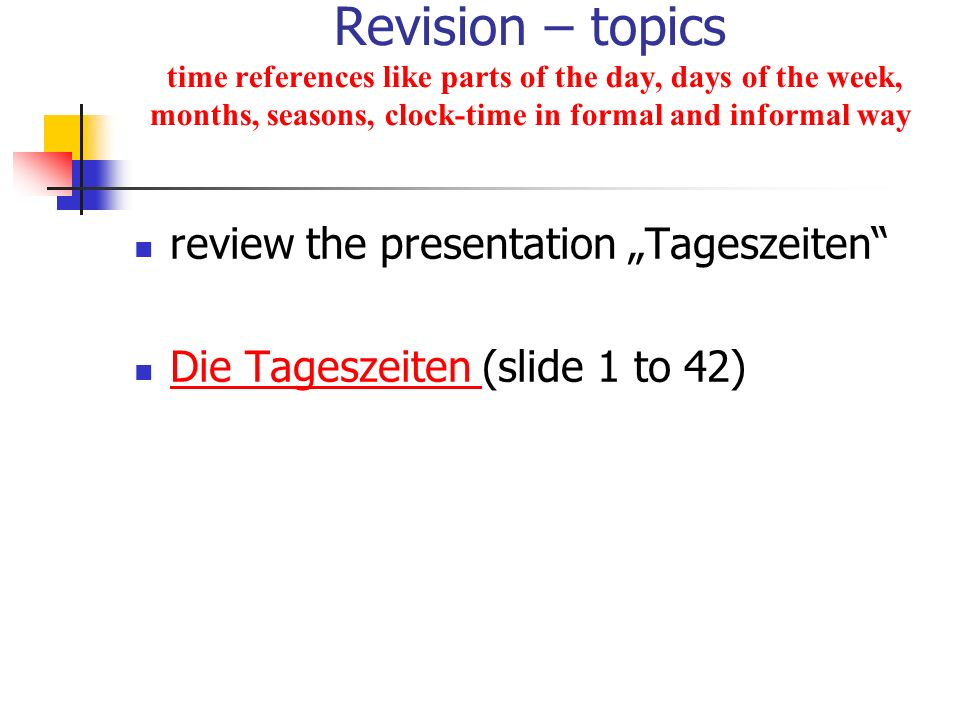 Revision – topics time references like parts of the day, days of the week, months, seasons, clock-time in formal and informal way
