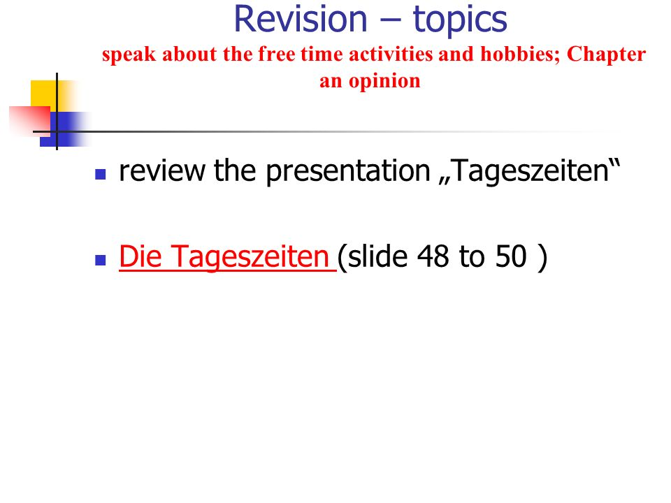 Revision – topics speak about the free time activities and hobbies; Chapter an opinion