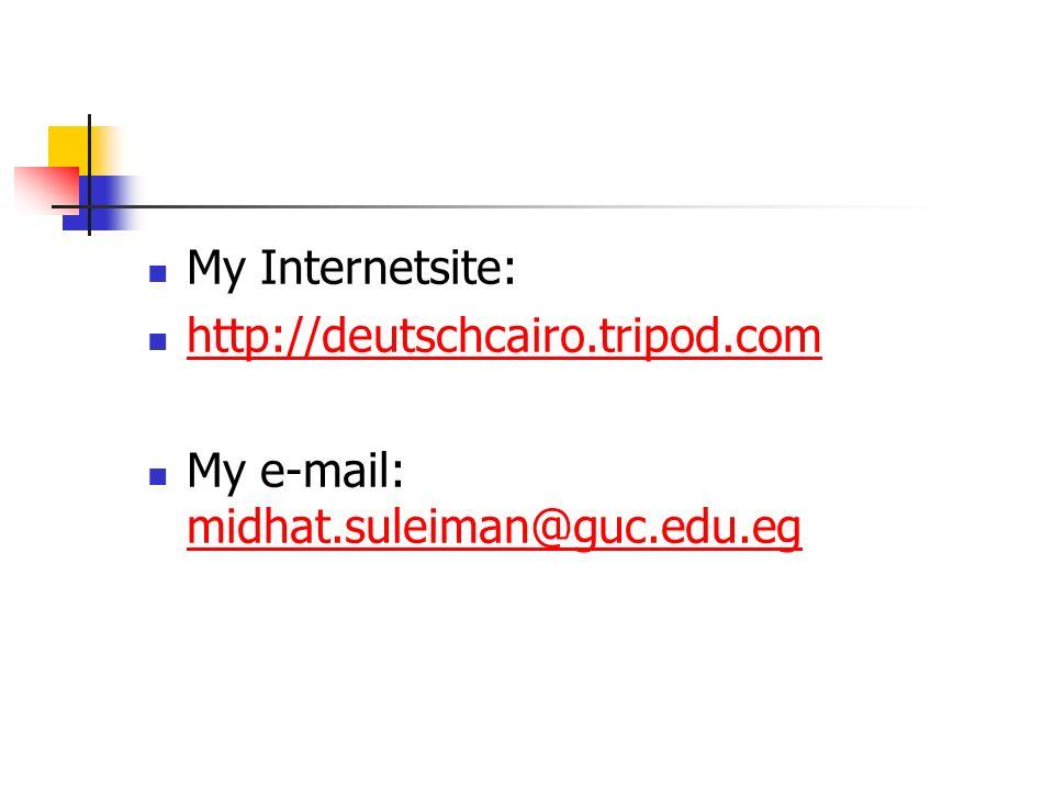 My Internetsite: http://deutschcairo.tripod.com My e-mail: midhat.suleiman@guc.edu.eg