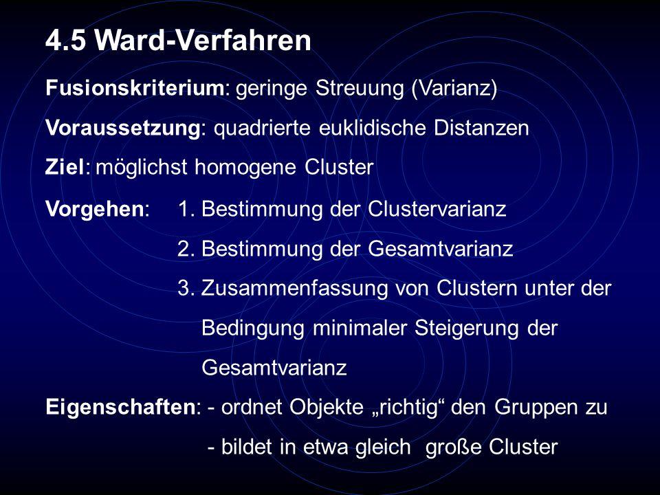 4.5 Ward-Verfahren Fusionskriterium: geringe Streuung (Varianz)