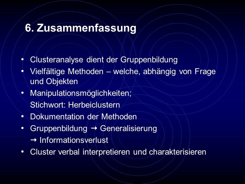 6. Zusammenfassung Clusteranalyse dient der Gruppenbildung