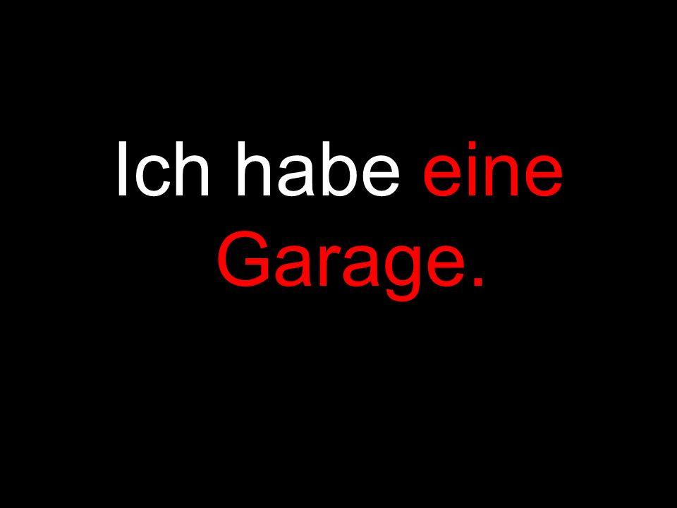 Ich habe eine Garage.