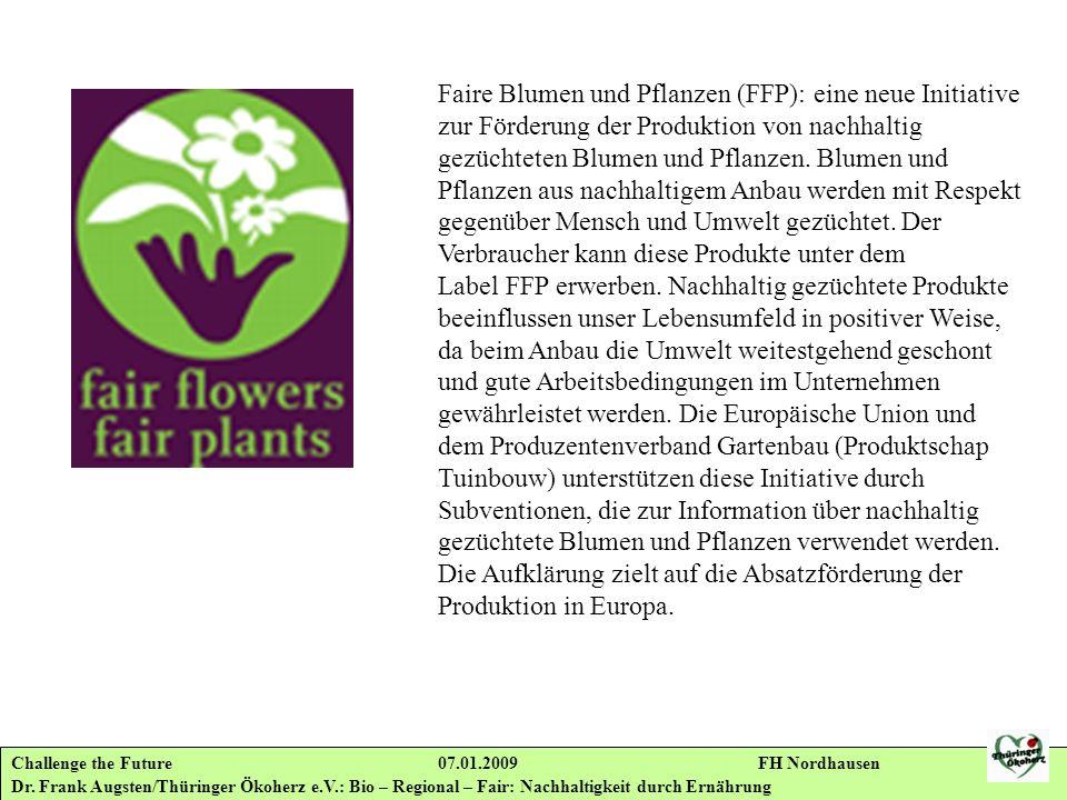 Faire Blumen und Pflanzen (FFP): eine neue Initiative zur Förderung der Produktion von nachhaltig gezüchteten Blumen und Pflanzen. Blumen und Pflanzen aus nachhaltigem Anbau werden mit Respekt gegenüber Mensch und Umwelt gezüchtet. Der Verbraucher kann diese Produkte unter dem Label FFP erwerben. Nachhaltig gezüchtete Produkte beeinflussen unser Lebensumfeld in positiver Weise, da beim Anbau die Umwelt weitestgehend geschont und gute Arbeitsbedingungen im Unternehmen gewährleistet werden. Die Europäische Union und dem Produzentenverband Gartenbau (Produktschap Tuinbouw) unterstützen diese Initiative durch Subventionen, die zur Information über nachhaltig gezüchtete Blumen und Pflanzen verwendet werden. Die Aufklärung zielt auf die Absatzförderung der Produktion in Europa.