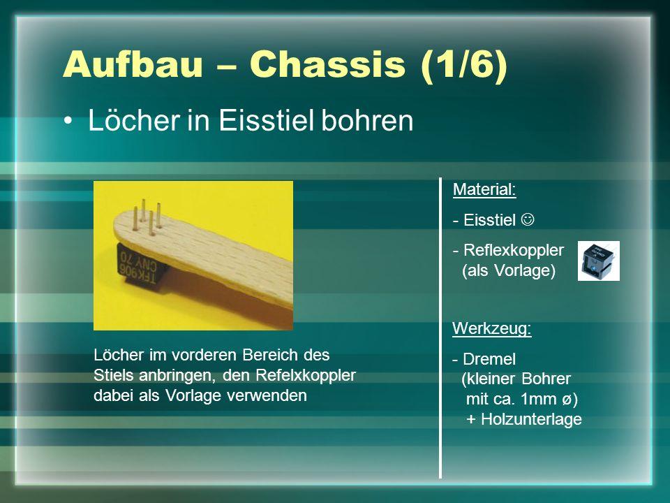 Aufbau – Chassis (1/6) Löcher in Eisstiel bohren Material: