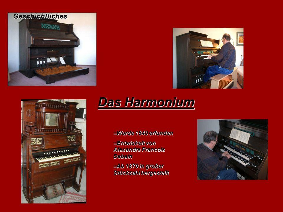 Das Harmonium Geschichtliches Wurde 1840 erfunden