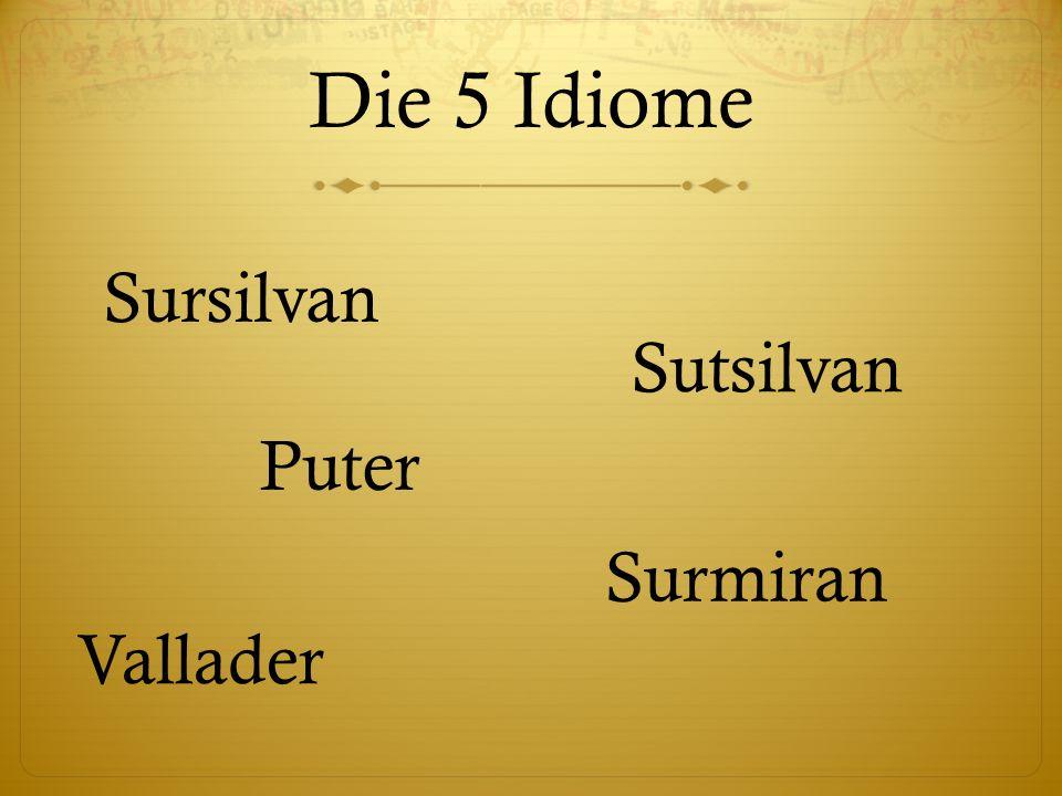 Die 5 Idiome Sursilvan Sutsilvan Puter Surmiran Vallader
