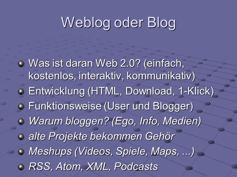 Weblog oder Blog Was ist daran Web 2.0 (einfach, kostenlos, interaktiv, kommunikativ) Entwicklung (HTML, Download, 1-Klick)