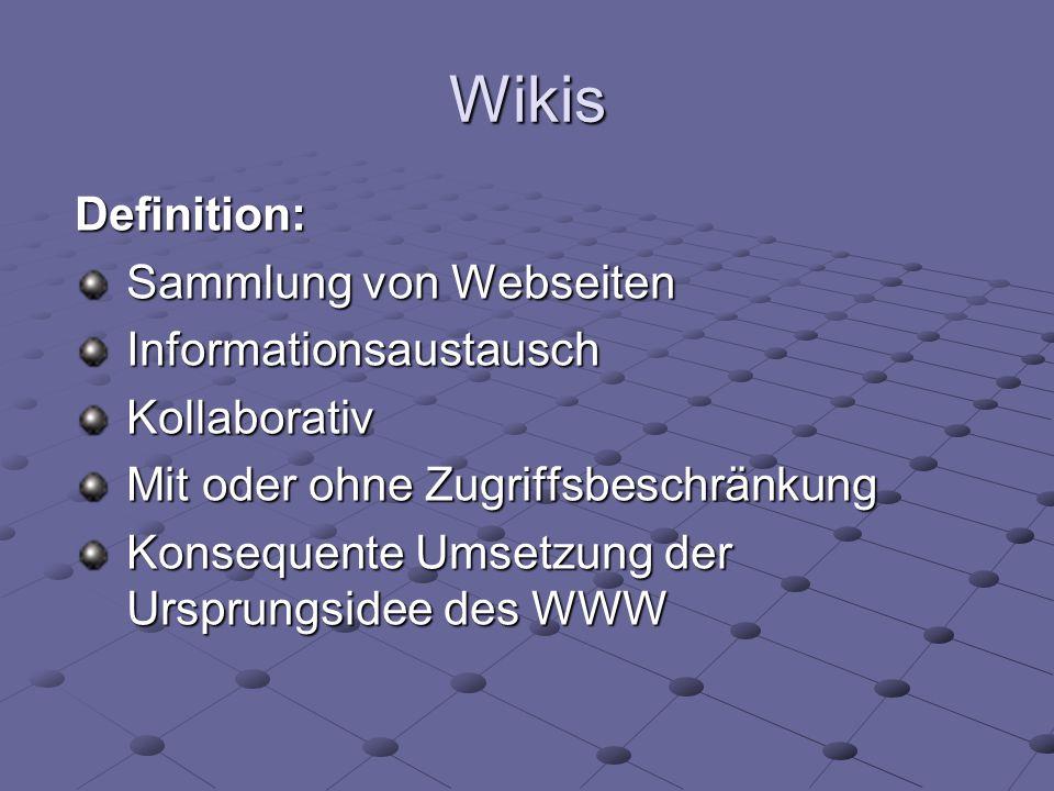 Wikis Definition: Sammlung von Webseiten Informationsaustausch