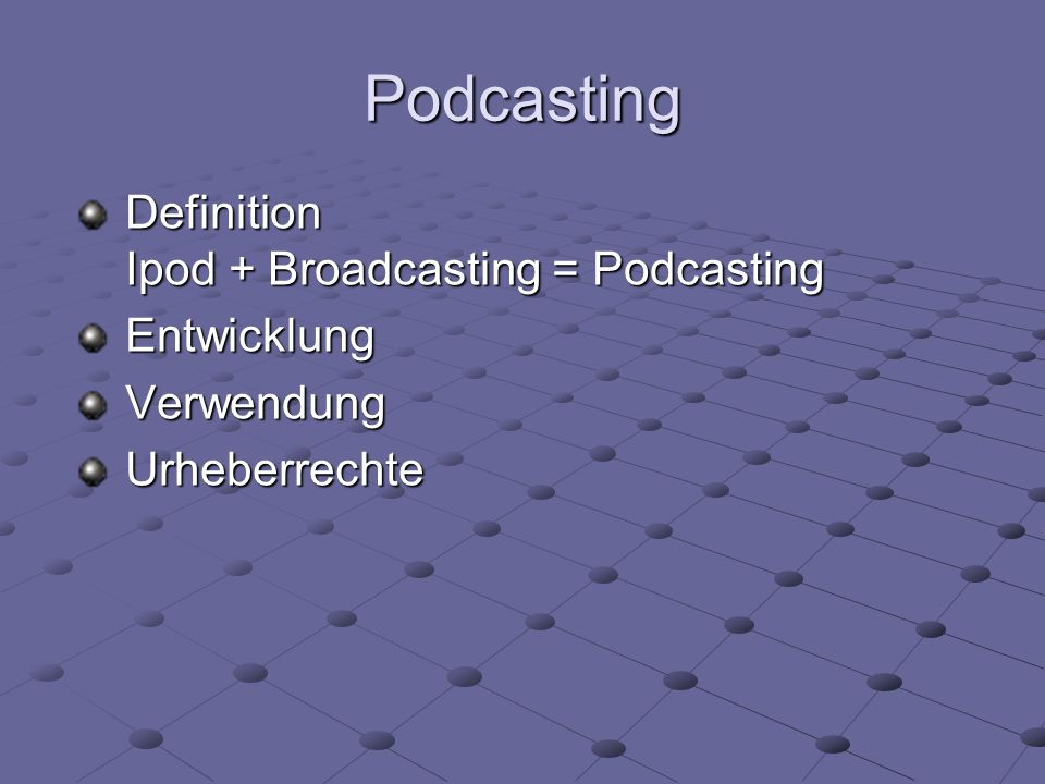 Podcasting Definition Ipod + Broadcasting = Podcasting Entwicklung
