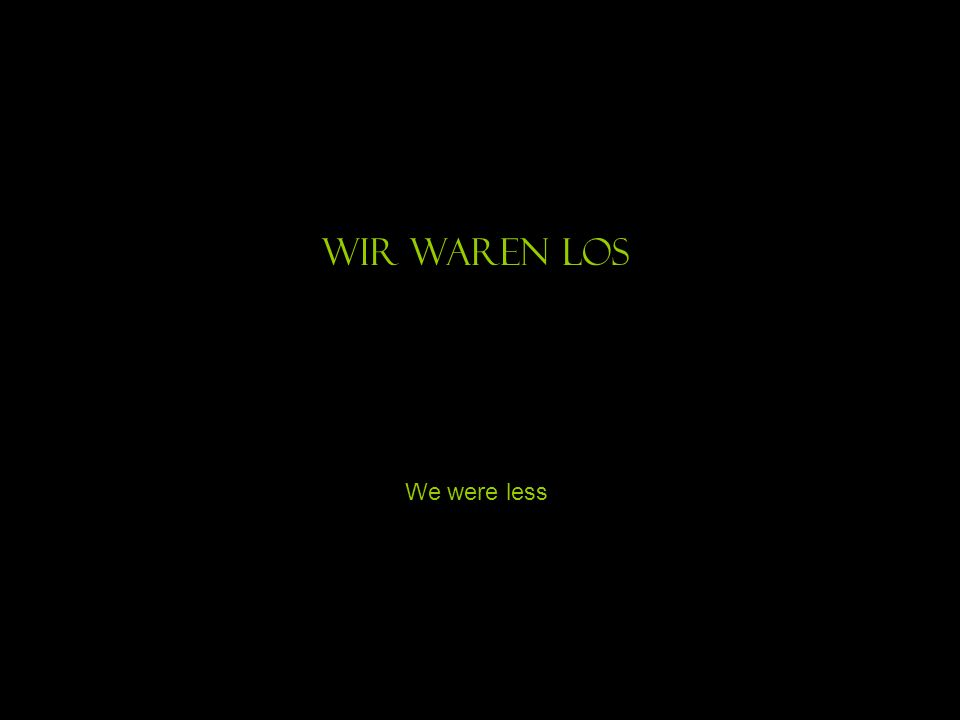 Wir waren los We were less
