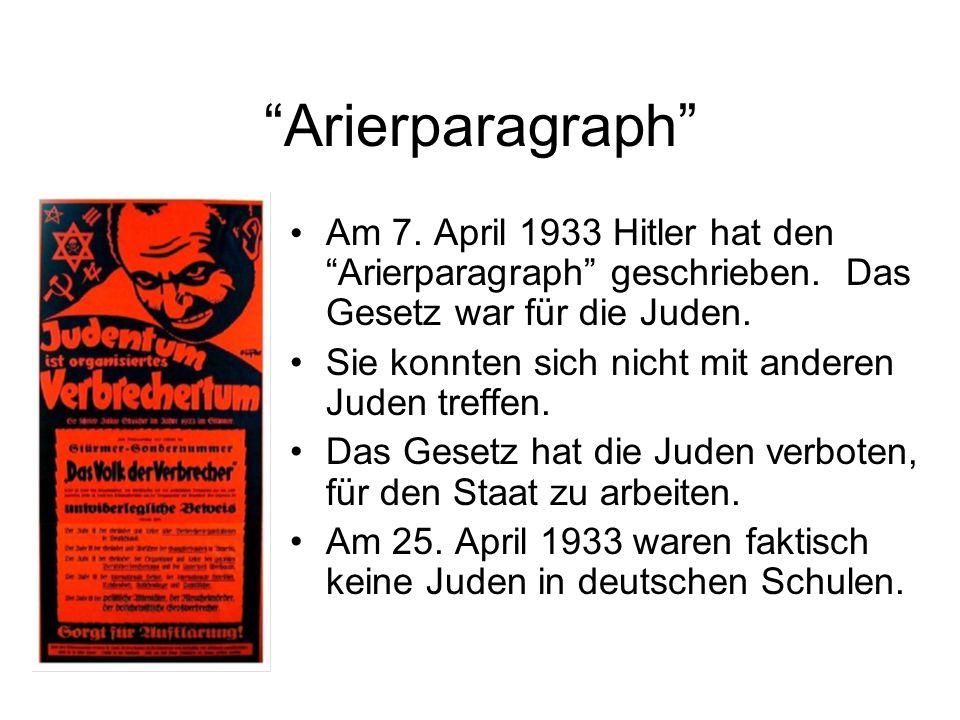 Arierparagraph Am 7. April 1933 Hitler hat den Arierparagraph geschrieben. Das Gesetz war für die Juden.