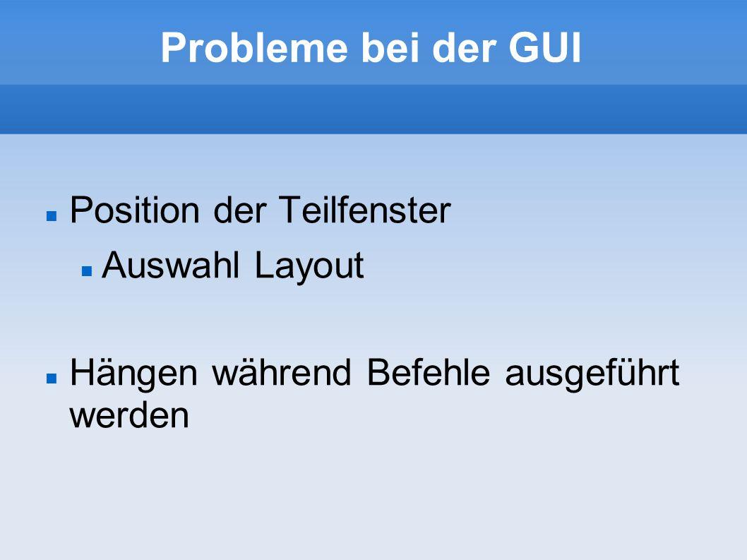 Probleme bei der GUI Position der Teilfenster Auswahl Layout