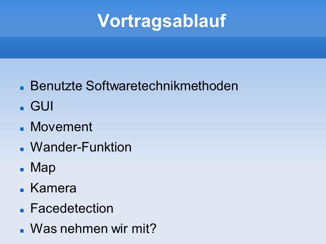 Vortragsablauf Benutzte Softwaretechnikmethoden GUI Movement