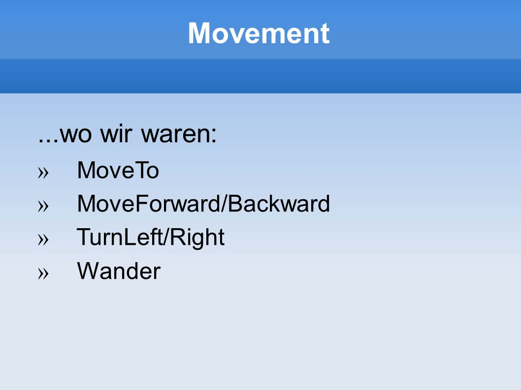 Movement ...wo wir waren: MoveTo MoveForward/Backward TurnLeft/Right