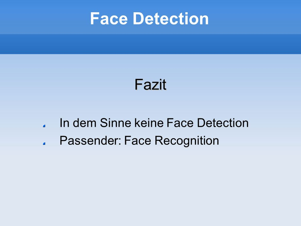 Face Detection Fazit In dem Sinne keine Face Detection