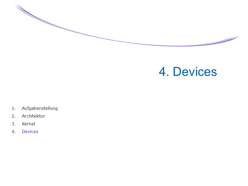 1. Aufgabenstellung 2. Architektur 3. Kernel 4. Devices 4. Devices 24