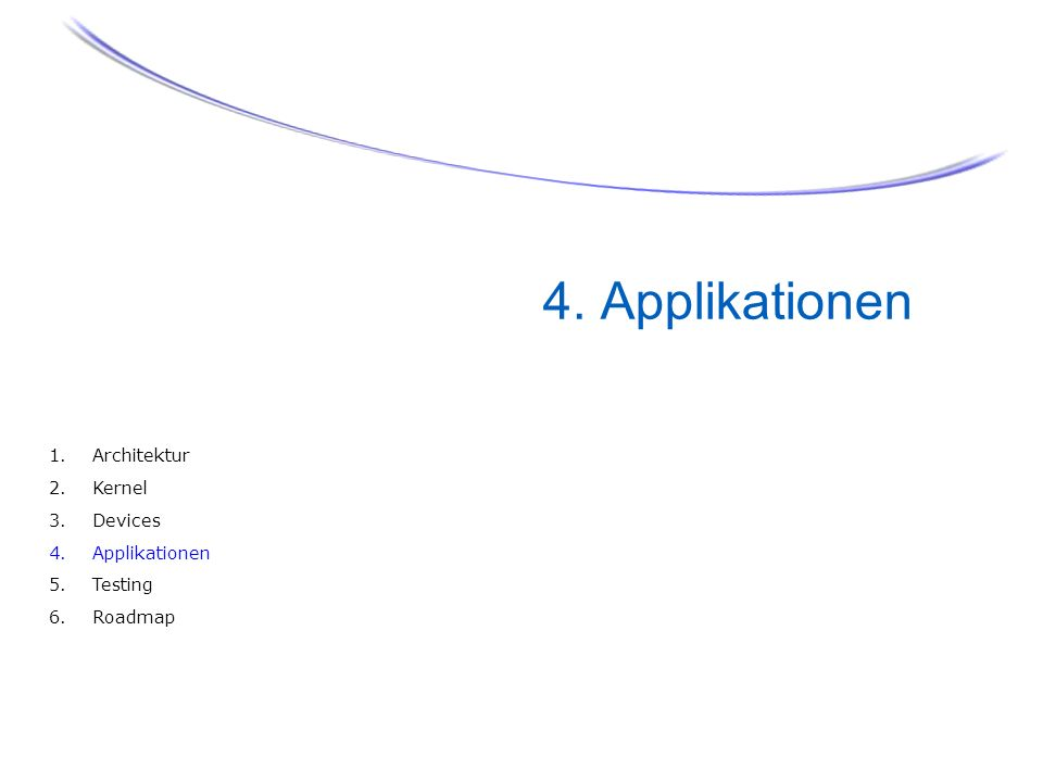 4. Applikationen 34 1. Architektur 2. Kernel 3. Devices