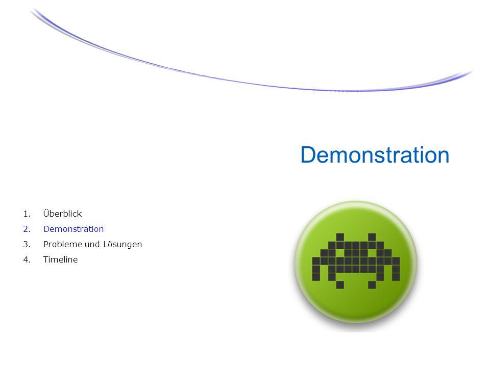 Demonstration 1. Überblick 2. Demonstration 3. Probleme und Lösungen