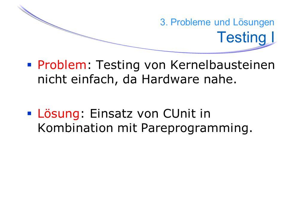 Problem: Testing von Kernelbausteinen nicht einfach, da Hardware nahe.