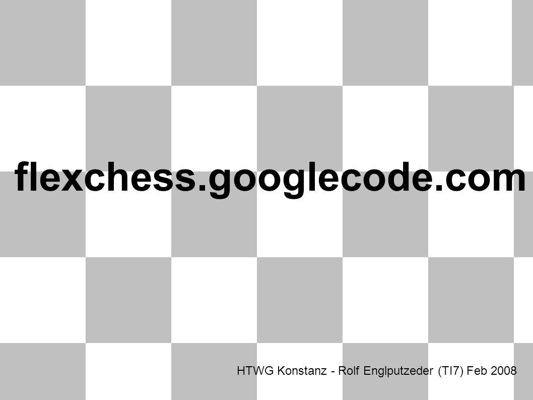 flexchess.googlecode.com HTWG Konstanz - Rolf Englputzeder (TI7) Feb 2008