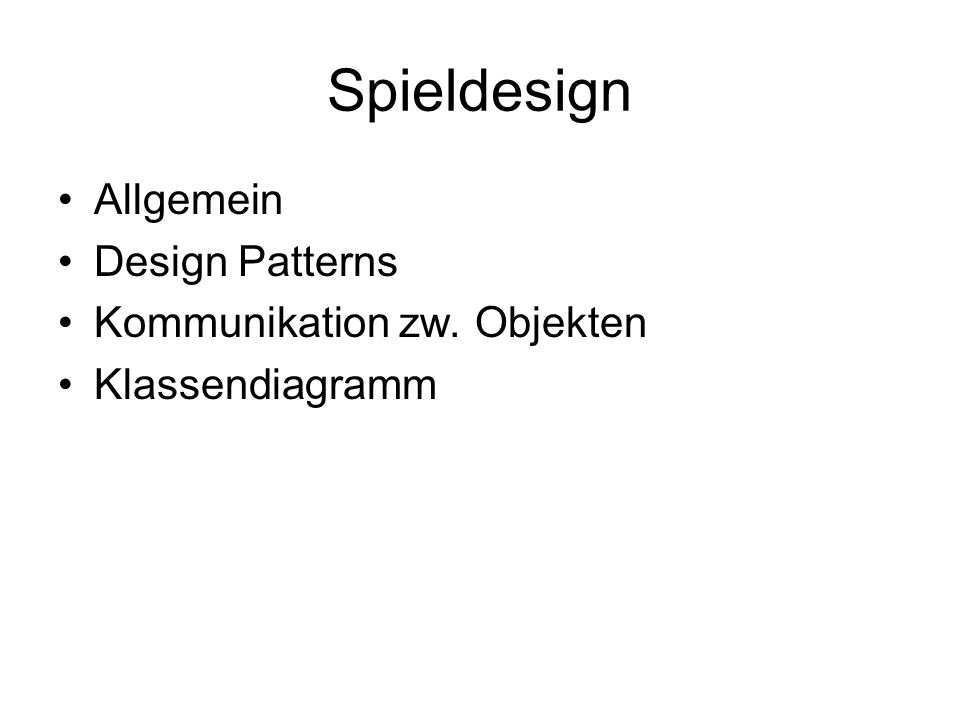 Spieldesign Allgemein Design Patterns Kommunikation zw. Objekten