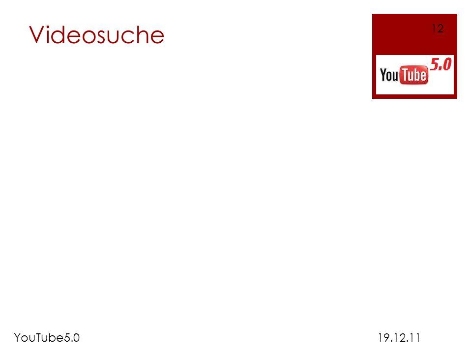 Videosuche 12 YouTube5.0 19.12.11