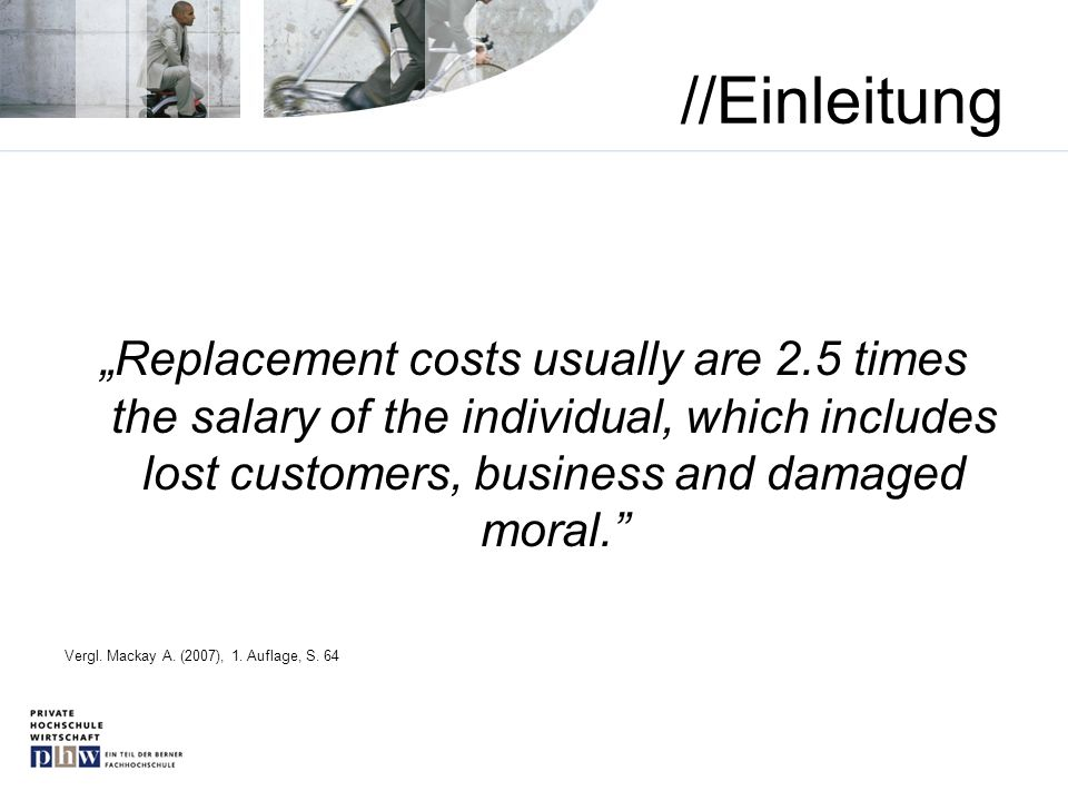 "//Einleitung ""Replacement costs usually are 2.5 times the salary of the individual, which includes lost customers, business and damaged moral."