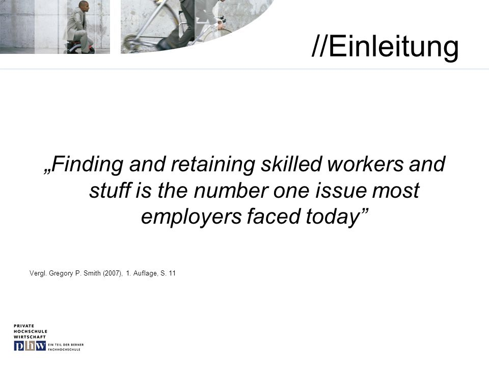 "//Einleitung ""Finding and retaining skilled workers and stuff is the number one issue most employers faced today"