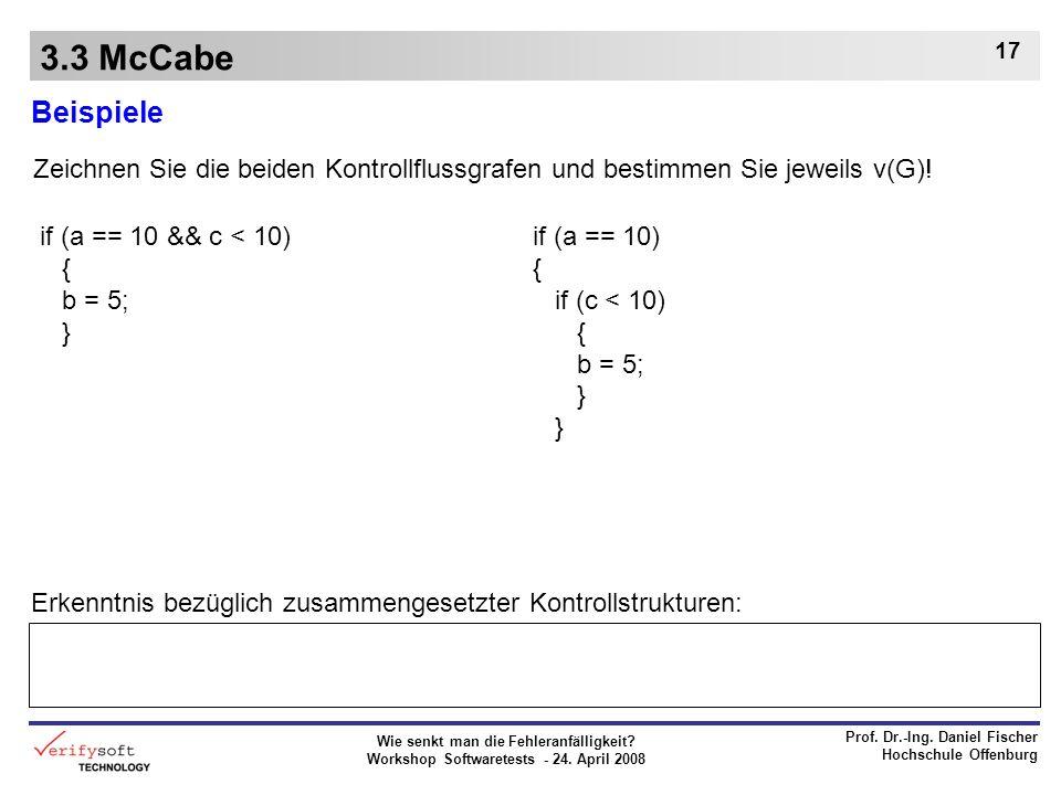 3.3 McCabe Beispiele. Zeichnen Sie die beiden Kontrollflussgrafen und bestimmen Sie jeweils v(G)! if (a == 10 && c < 10)