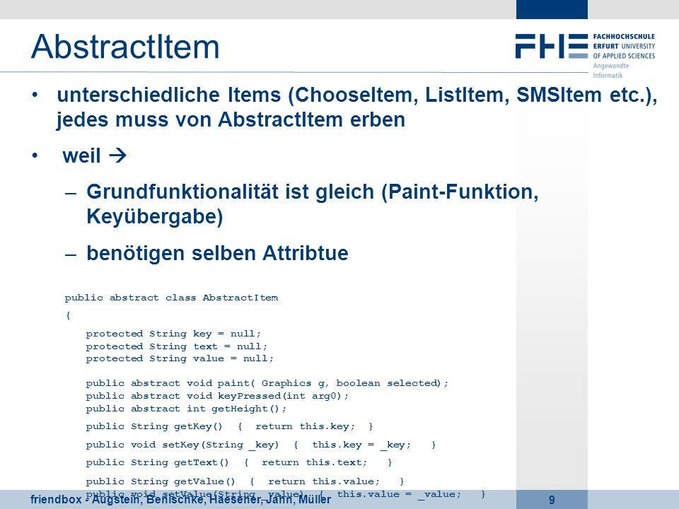 AbstractItemunterschiedliche Items (ChooseItem, ListItem, SMSItem etc.), jedes muss von AbstractItem erben.