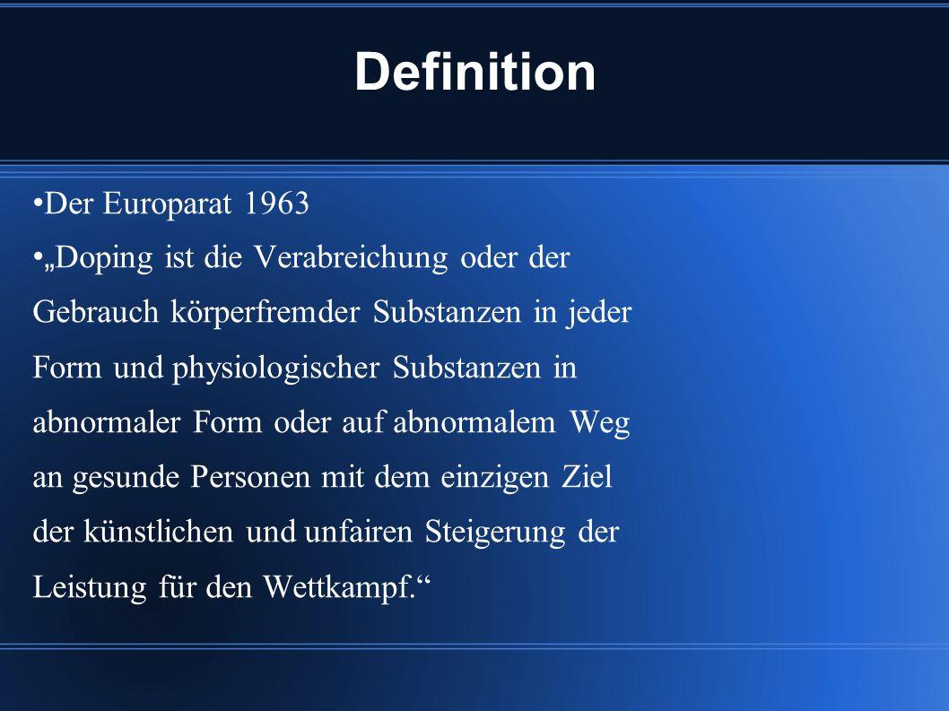 """Definition •Der Europarat 1963 •""""Doping ist die Verabreichung oder der"""