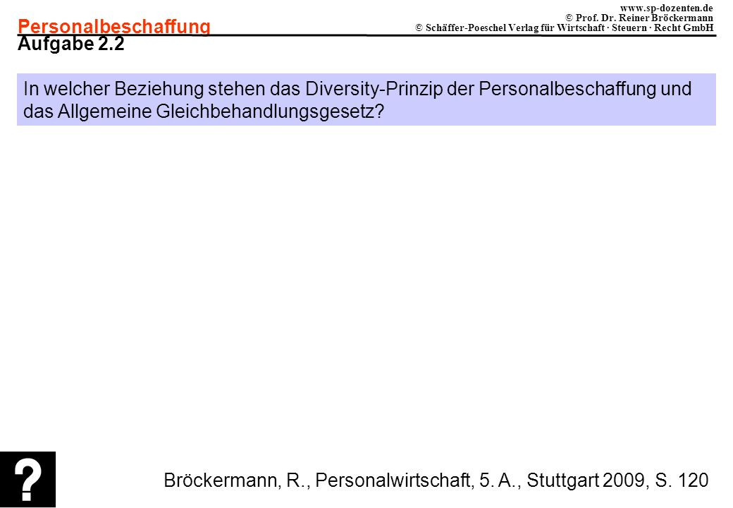 Aufgabe 2.2 In welcher Beziehung stehen das Diversity-Prinzip der Personalbeschaffung und das Allgemeine Gleichbehandlungsgesetz