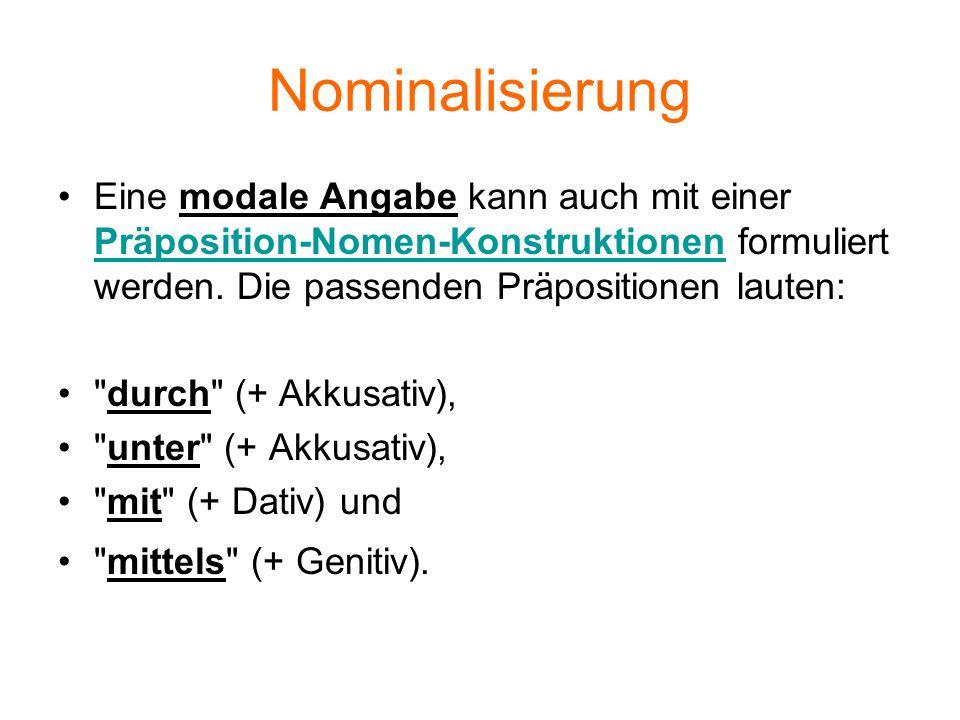 Nominalisierung Eine modale Angabe kann auch mit einer Präposition-Nomen-Konstruktionen formuliert werden. Die passenden Präpositionen lauten: