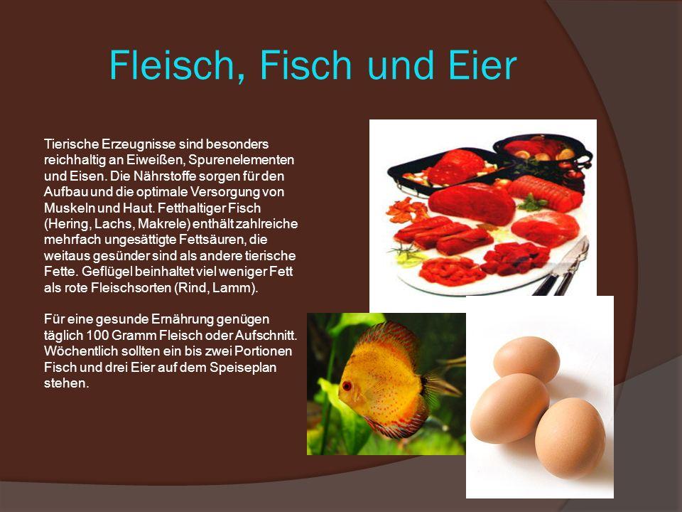 Fleisch, Fisch und Eier Tierische Erzeugnisse sind besonders
