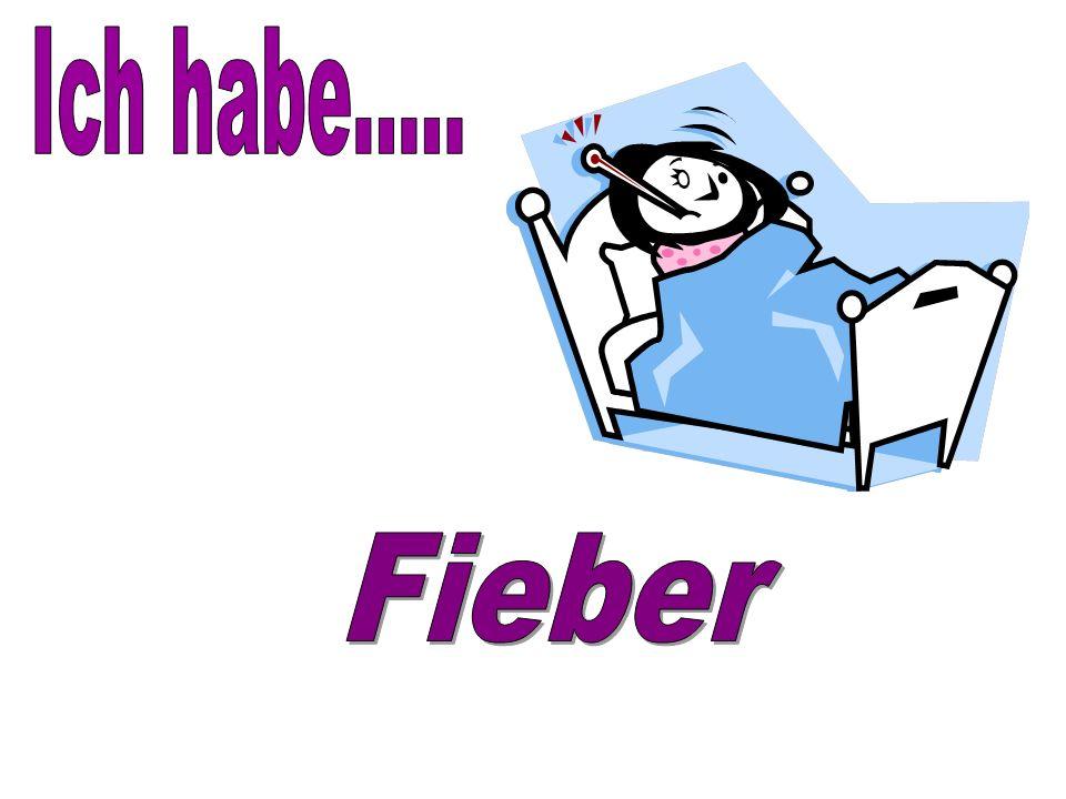 Ich habe..... Fieber