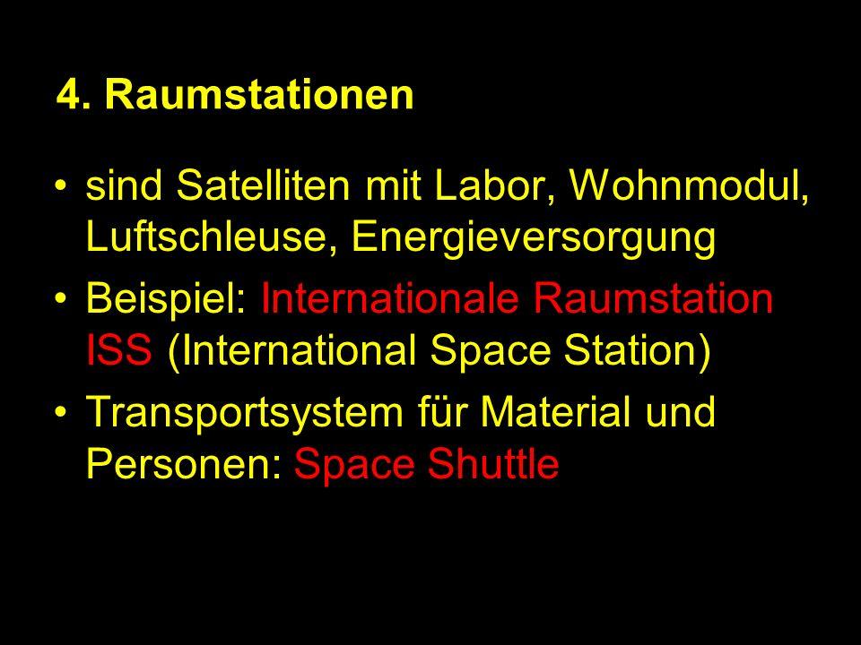 4. Raumstationen sind Satelliten mit Labor, Wohnmodul, Luftschleuse, Energieversorgung.