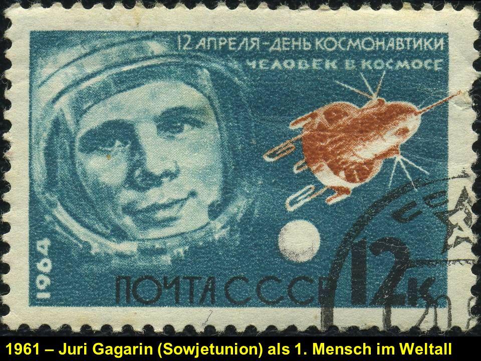 1961 – Juri Gagarin (Sowjetunion) als 1. Mensch im Weltall