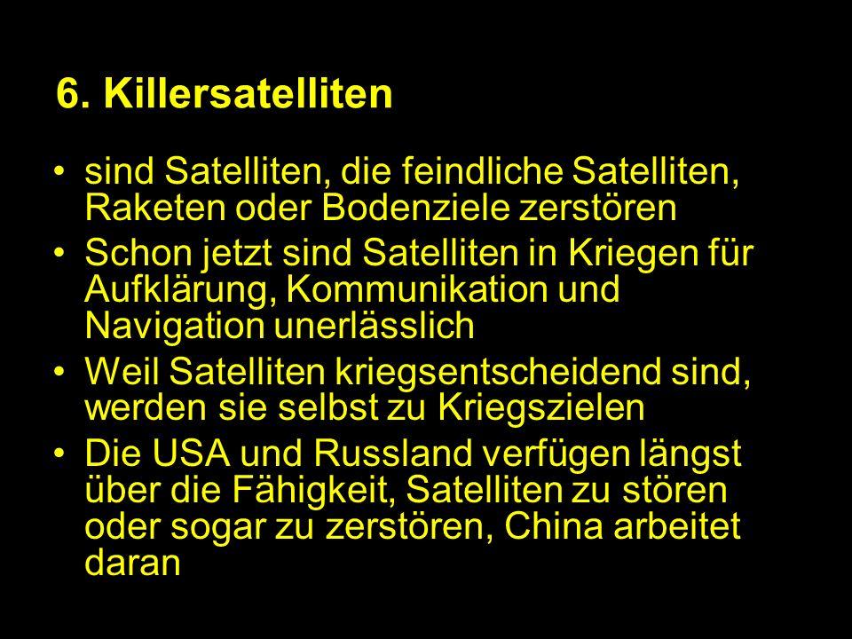 6. Killersatelliten sind Satelliten, die feindliche Satelliten, Raketen oder Bodenziele zerstören.