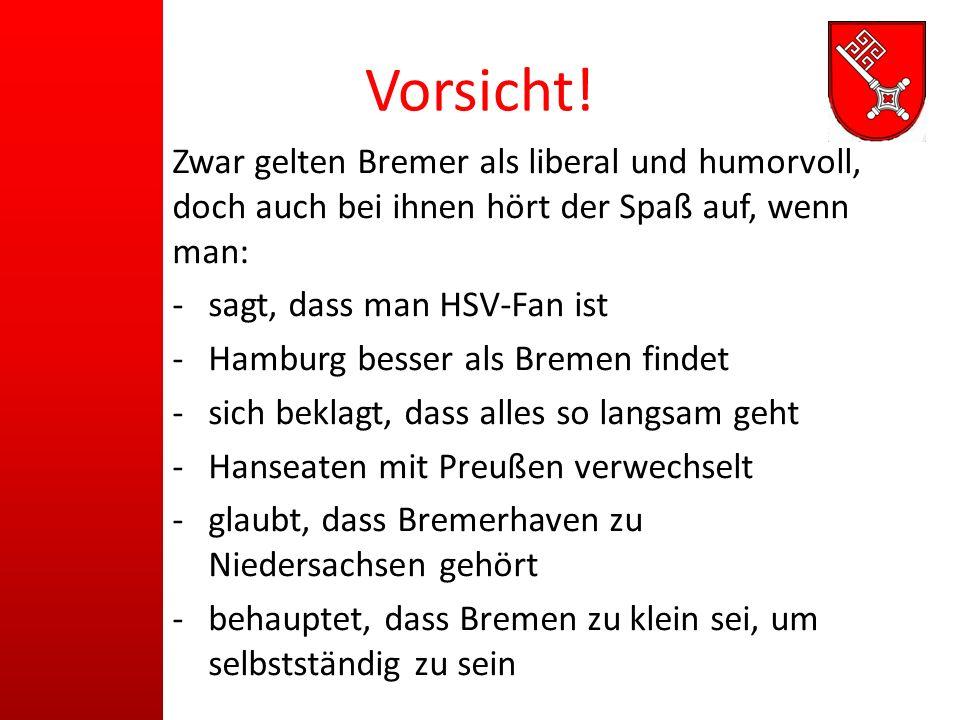 Vorsicht! Zwar gelten Bremer als liberal und humorvoll, doch auch bei ihnen hört der Spaß auf, wenn man: