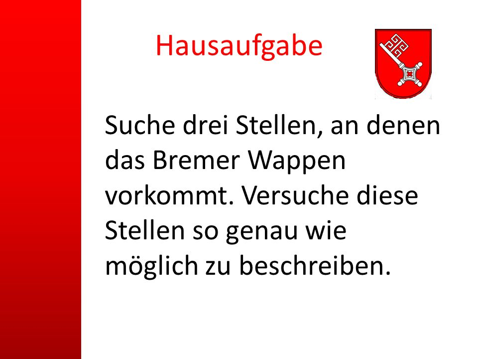 Hausaufgabe Suche drei Stellen, an denen das Bremer Wappen vorkommt.
